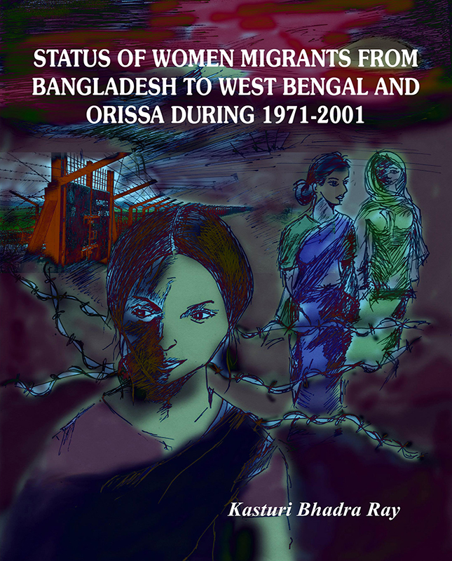 Status Of Women Migrants From Bangladesh To West Bengal And Orissa During 1971-2001